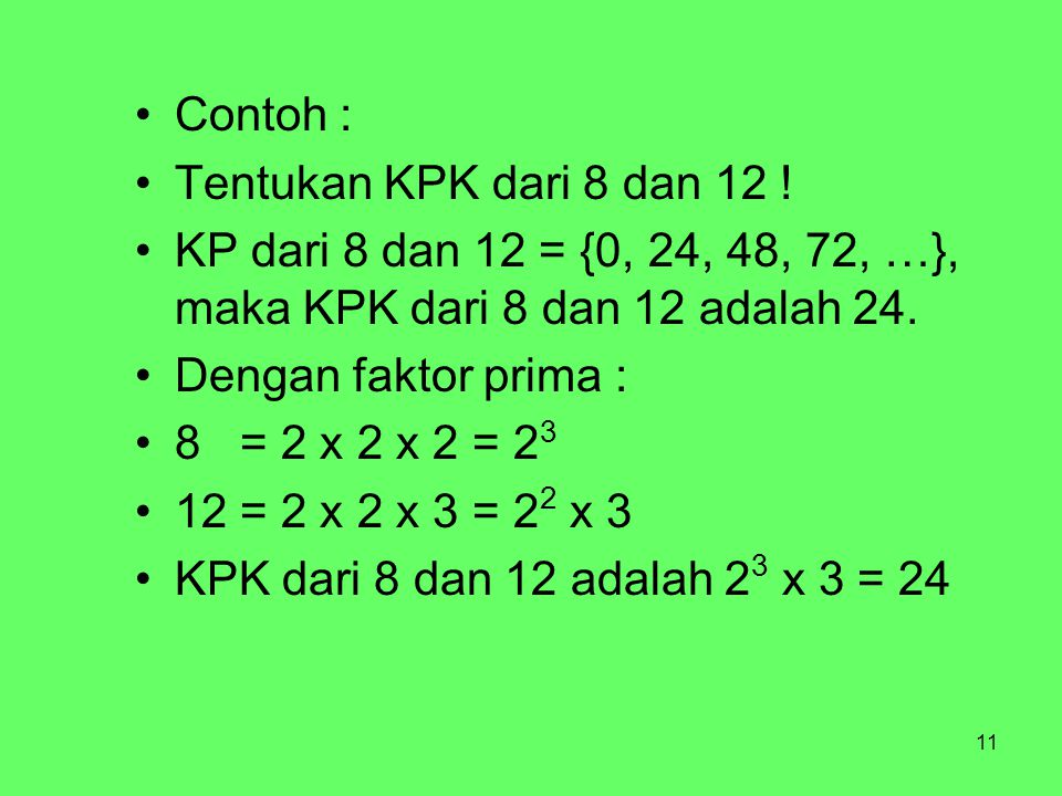 Contoh : Tentukan KPK dari 8 dan 12 ! KP dari 8 dan 12 = {0, 24, 48, 72, …}, maka KPK dari 8 dan 12 adalah 24.