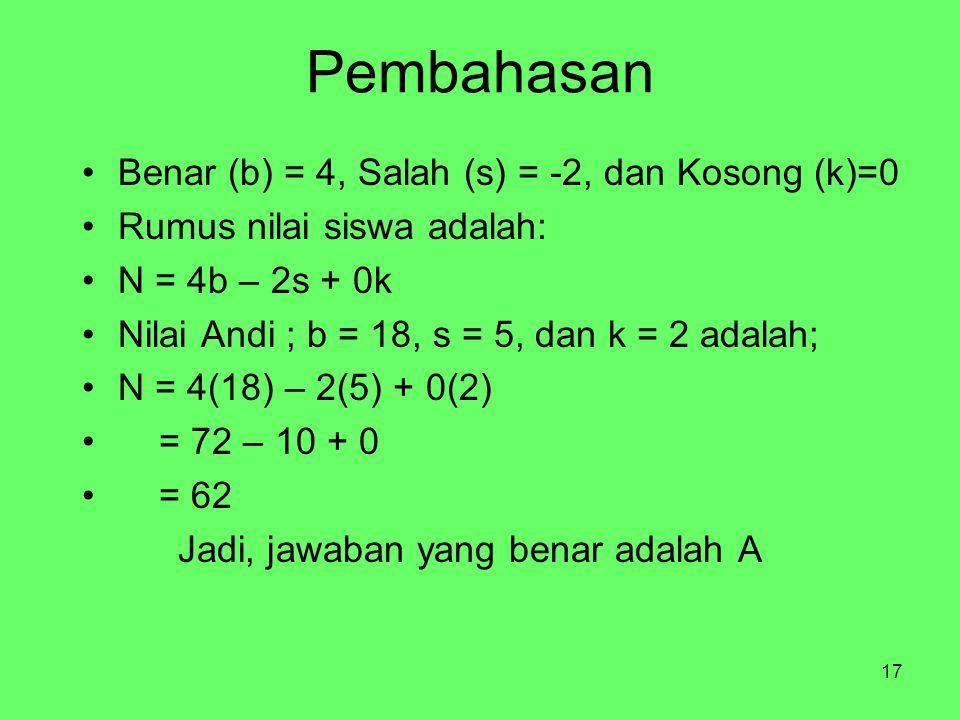 Pembahasan Benar (b) = 4, Salah (s) = -2, dan Kosong (k)=0