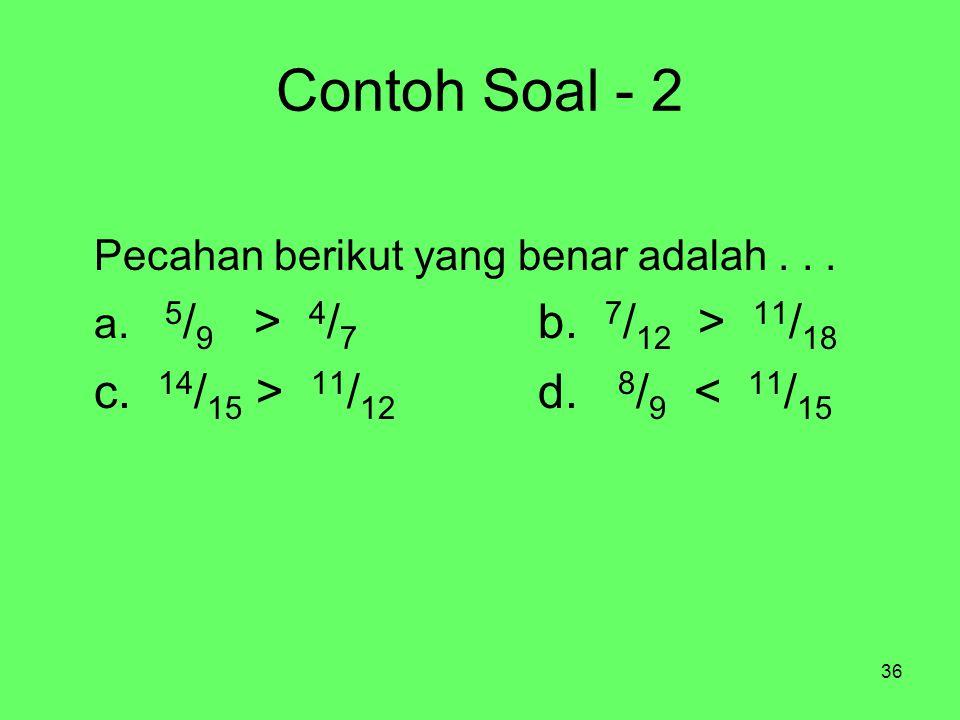 Contoh Soal - 2 c. 14/15 > 11/12 d. 8/9 < 11/15