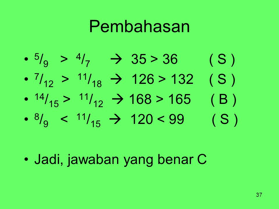 Pembahasan 5/9 > 4/7  35 > 36 ( S )