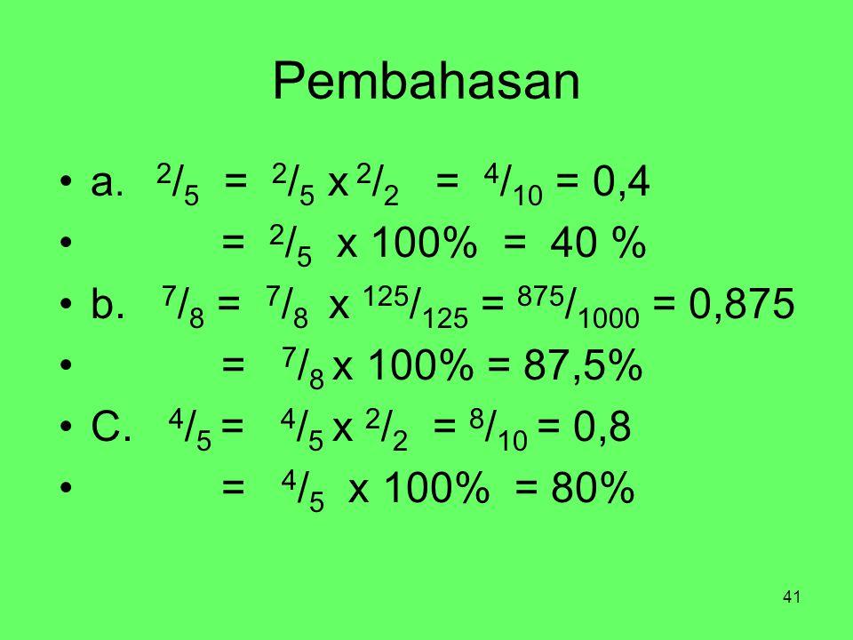 Pembahasan a. 2/5 = 2/5 x 2/2 = 4/10 = 0,4 = 2/5 x 100% = 40 %