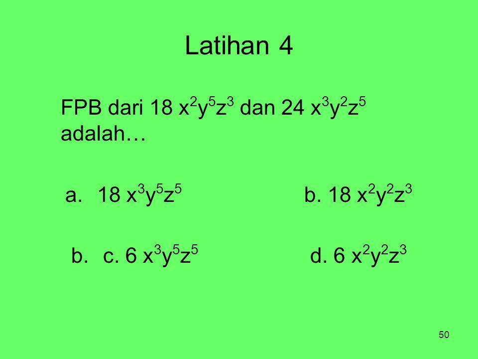 Latihan 4 FPB dari 18 x2y5z3 dan 24 x3y2z5 adalah…