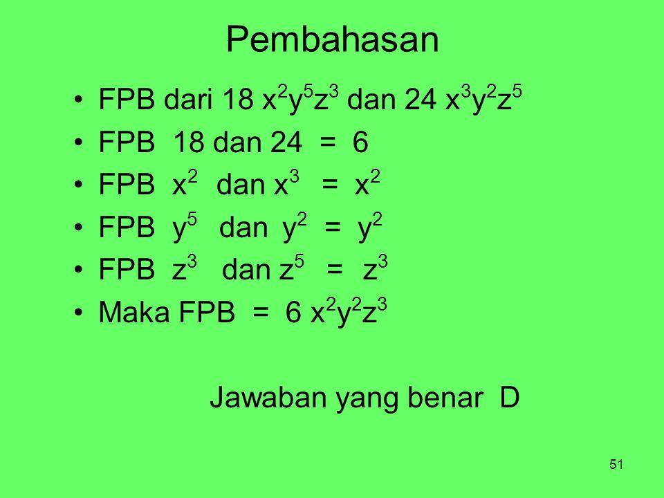 Pembahasan FPB dari 18 x2y5z3 dan 24 x3y2z5 FPB 18 dan 24 = 6
