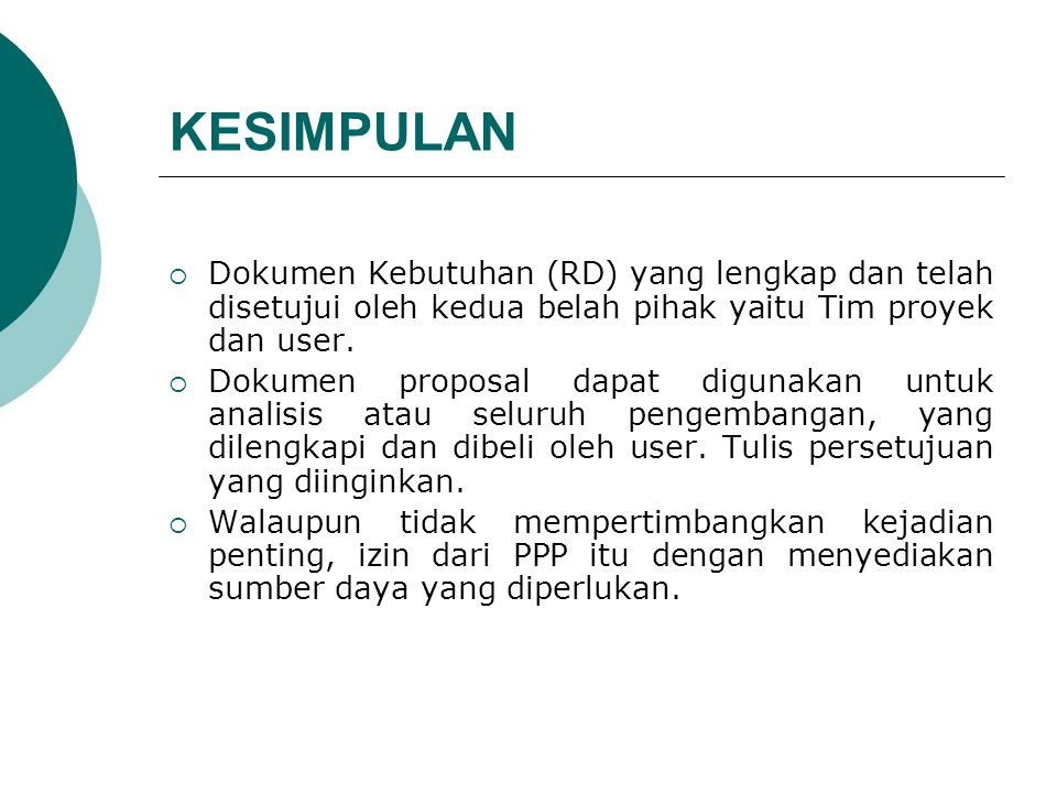 KESIMPULAN Dokumen Kebutuhan (RD) yang lengkap dan telah disetujui oleh kedua belah pihak yaitu Tim proyek dan user.