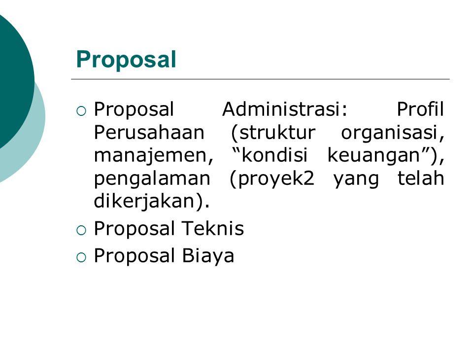 Proposal Proposal Administrasi: Profil Perusahaan (struktur organisasi, manajemen, kondisi keuangan ), pengalaman (proyek2 yang telah dikerjakan).