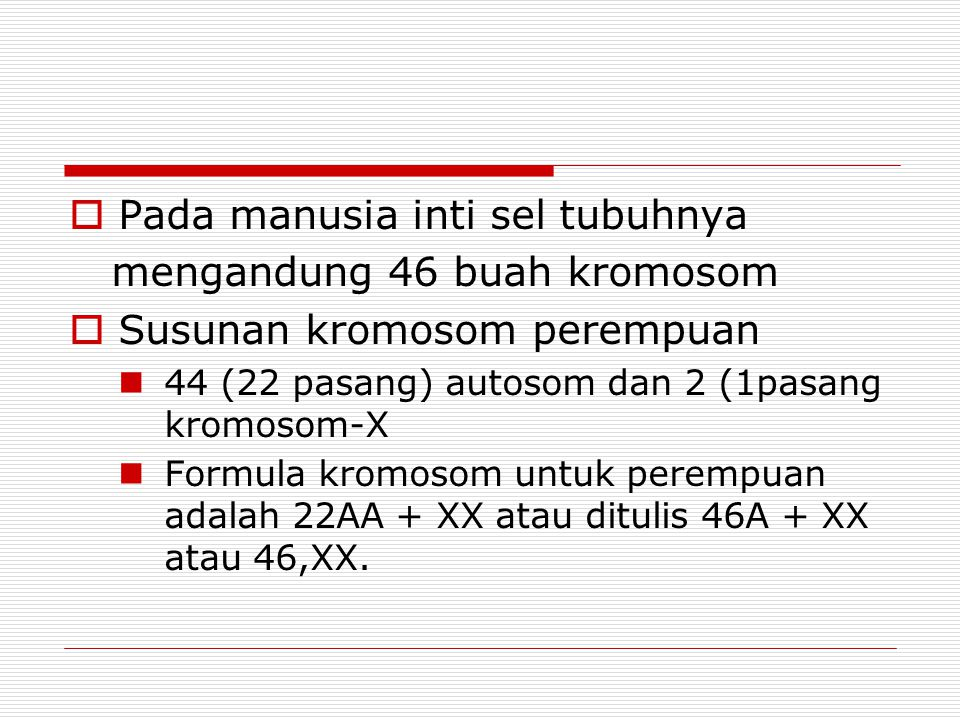 Pada manusia inti sel tubuhnya mengandung 46 buah kromosom