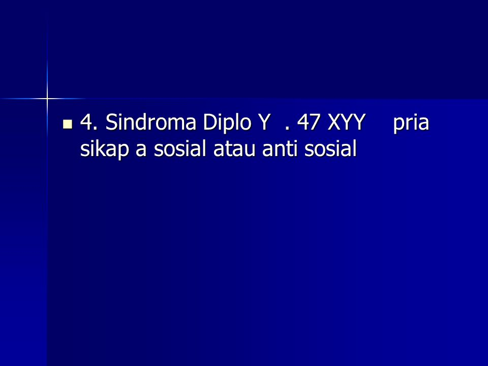 4. Sindroma Diplo Y . 47 XYY pria sikap a sosial atau anti sosial
