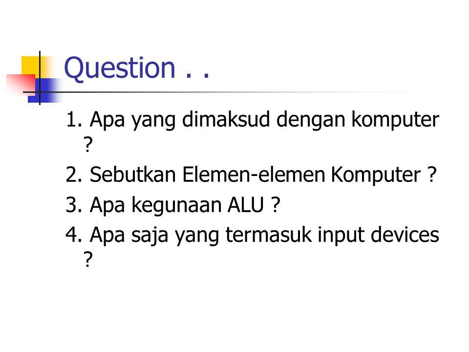 Question . . 1. Apa yang dimaksud dengan komputer