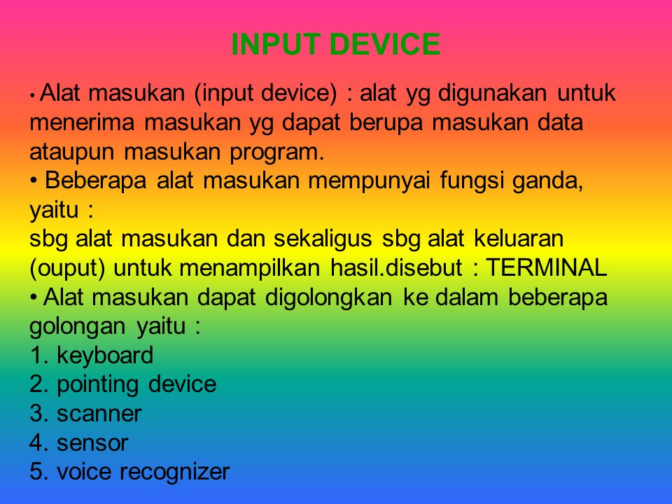 INPUT DEVICE menerima masukan yg dapat berupa masukan data