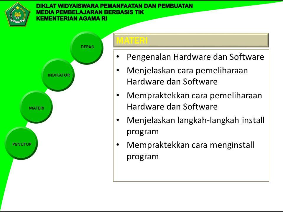 MATERI Pengenalan Hardware dan Software. Menjelaskan cara pemeliharaan Hardware dan Software. Mempraktekkan cara pemeliharaan Hardware dan Software.