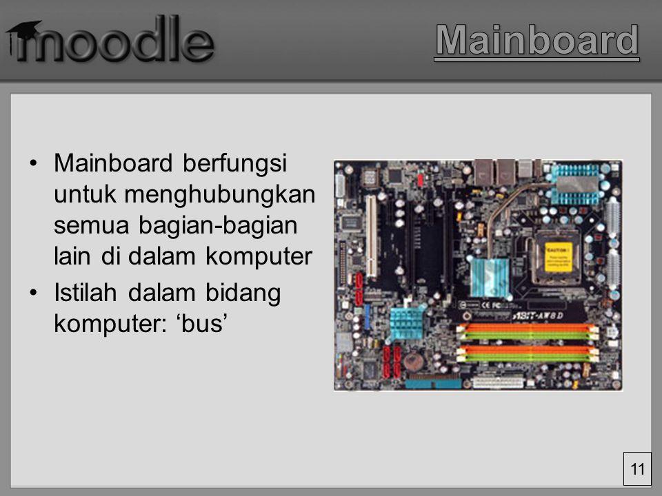 Mainboard Mainboard berfungsi untuk menghubungkan semua bagian-bagian lain di dalam komputer.