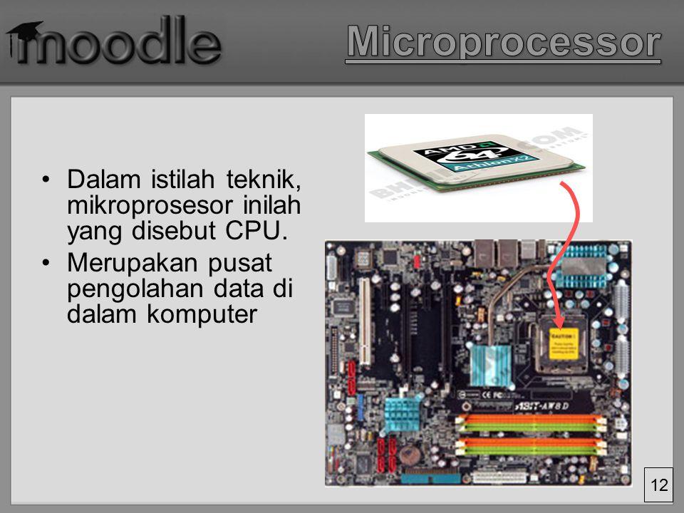 Microprocessor Dalam istilah teknik, mikroprosesor inilah yang disebut CPU.