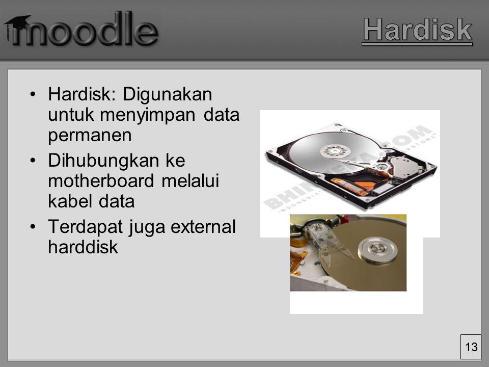 Hardisk Hardisk: Digunakan untuk menyimpan data permanen