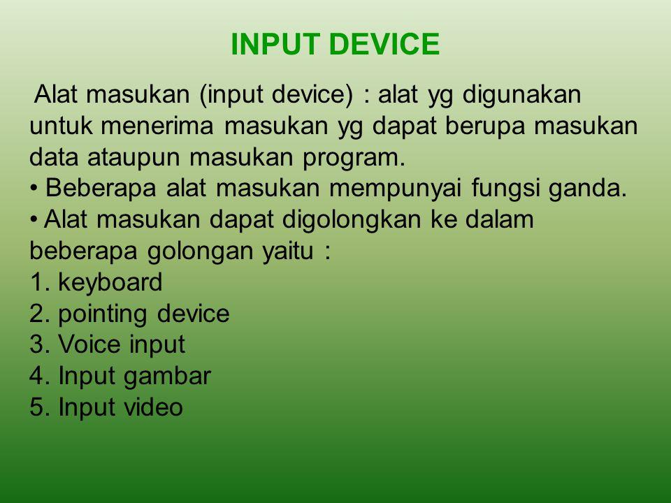 INPUT DEVICE • Beberapa alat masukan mempunyai fungsi ganda.