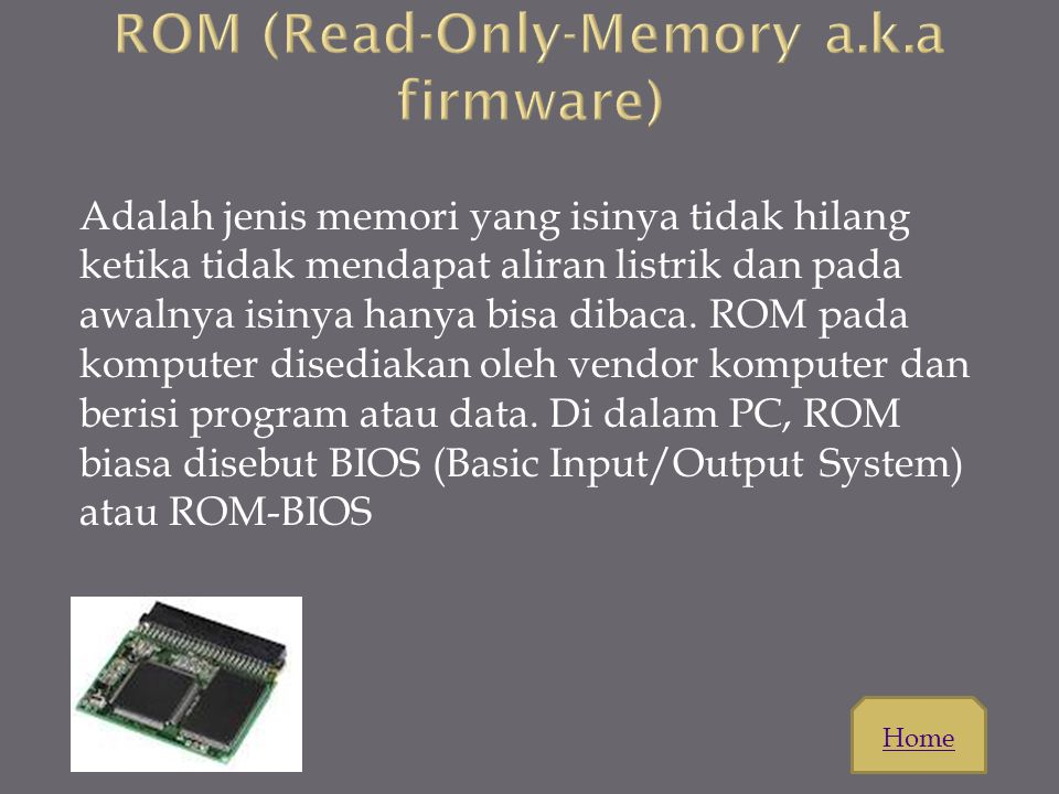 ROM (Read-Only-Memory a.k.a firmware)