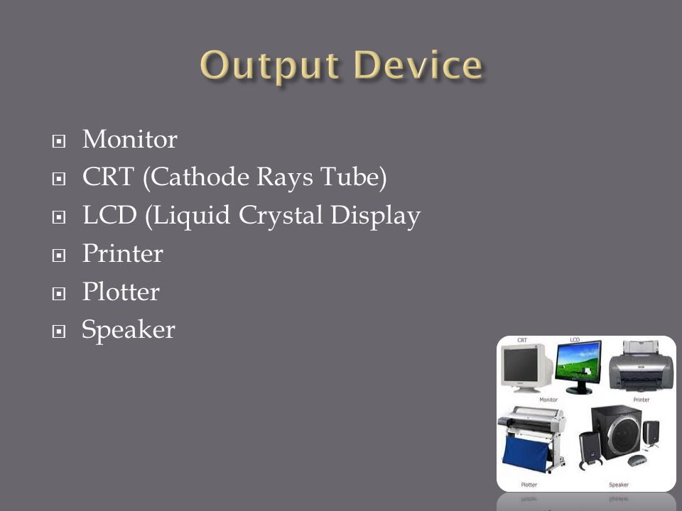 Output Device Monitor CRT (Cathode Rays Tube)