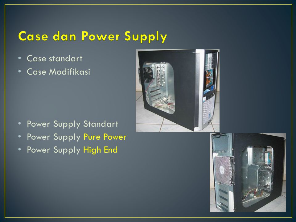 Case dan Power Supply Case standart Case Modifikasi