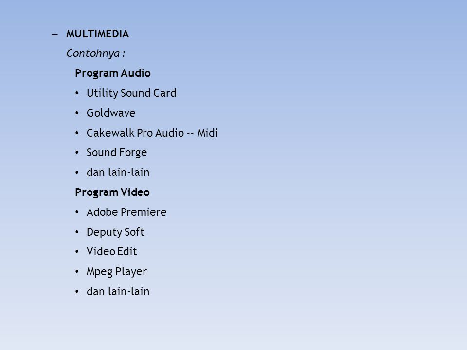 MULTIMEDIA Contohnya : Program Audio. Utility Sound Card. Goldwave. Cakewalk Pro Audio -- Midi.