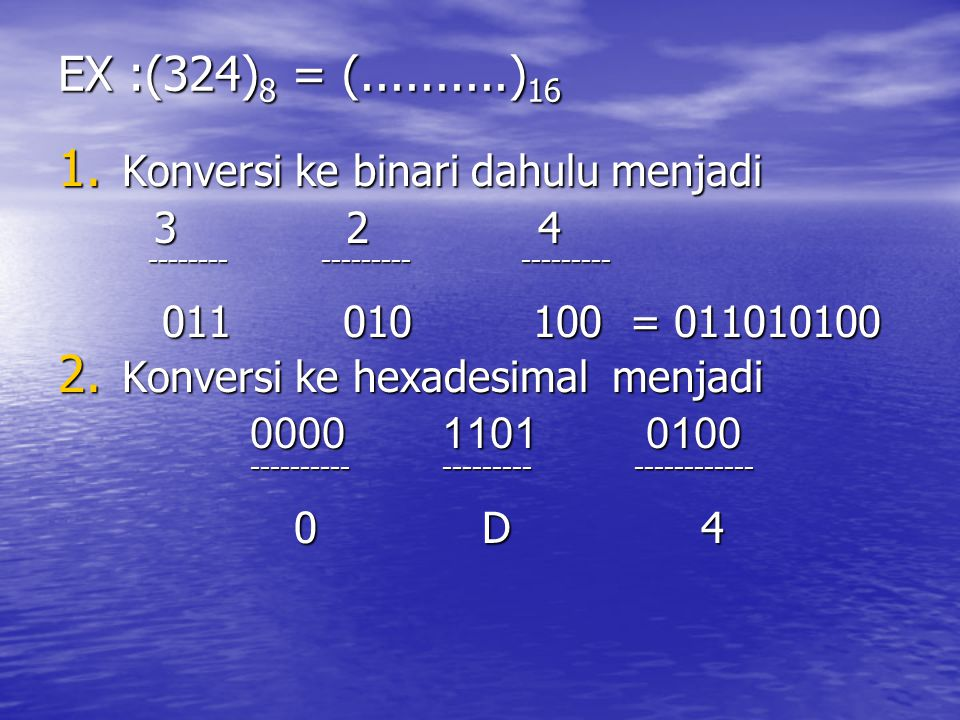 EX :(324)8 = (..........)16 Konversi ke binari dahulu menjadi 3 2 4