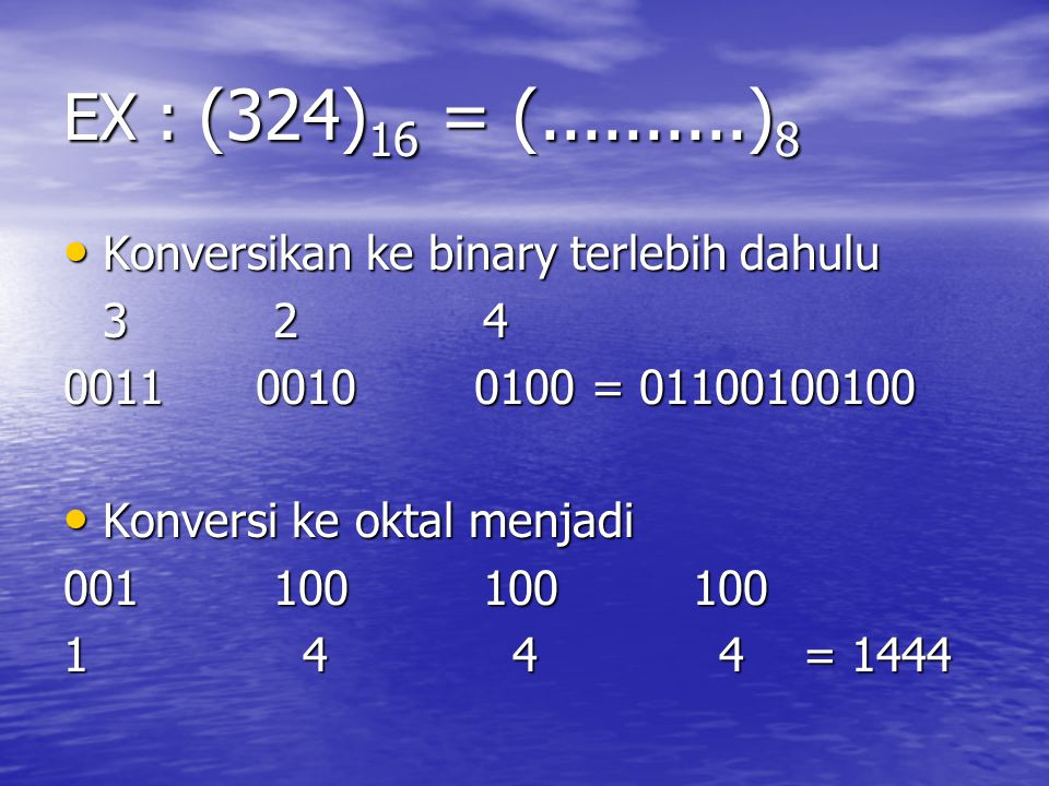EX : (324)16 = (..........)8 Konversikan ke binary terlebih dahulu