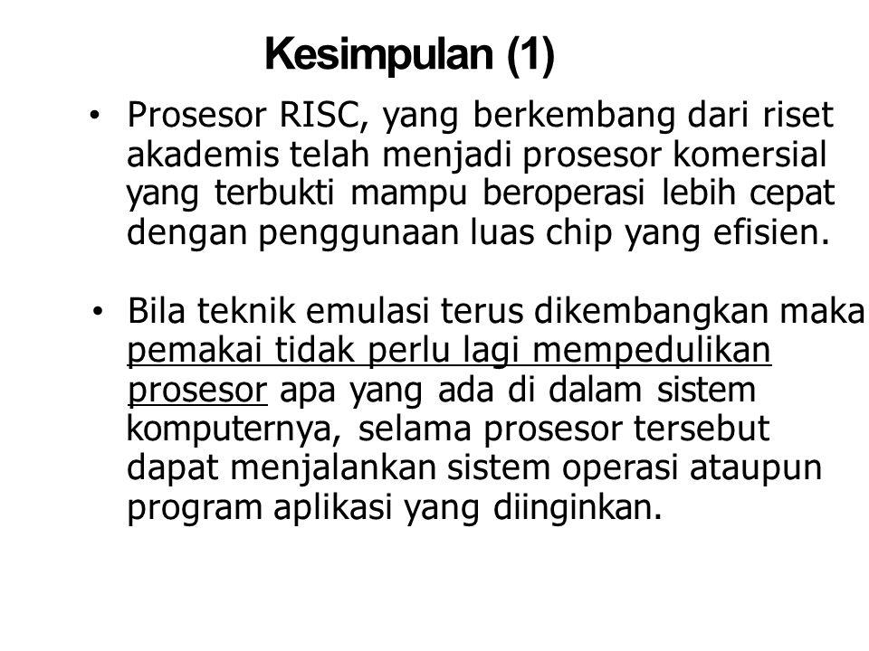 Kesimpulan (1) Prosesor RISC, yang berkembang dari riset