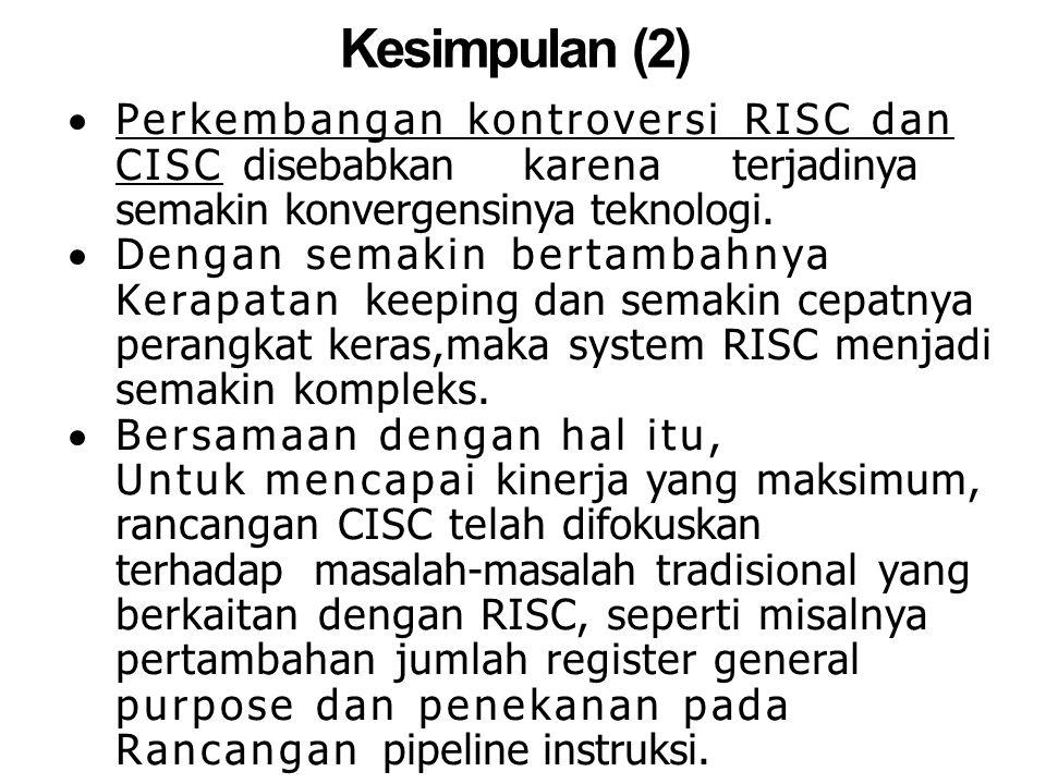 Kesimpulan (2) Perkembangan kontroversi RISC dan