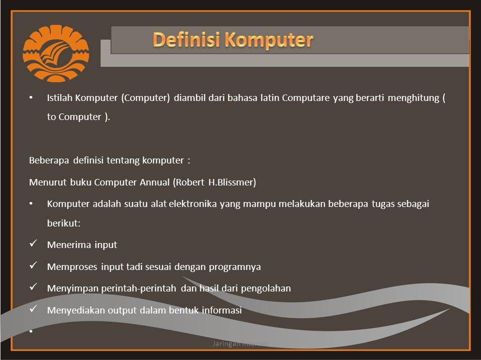 Definisi Komputer Istilah Komputer (Computer) diambil dari bahasa latin Computare yang berarti menghitung ( to Computer ).