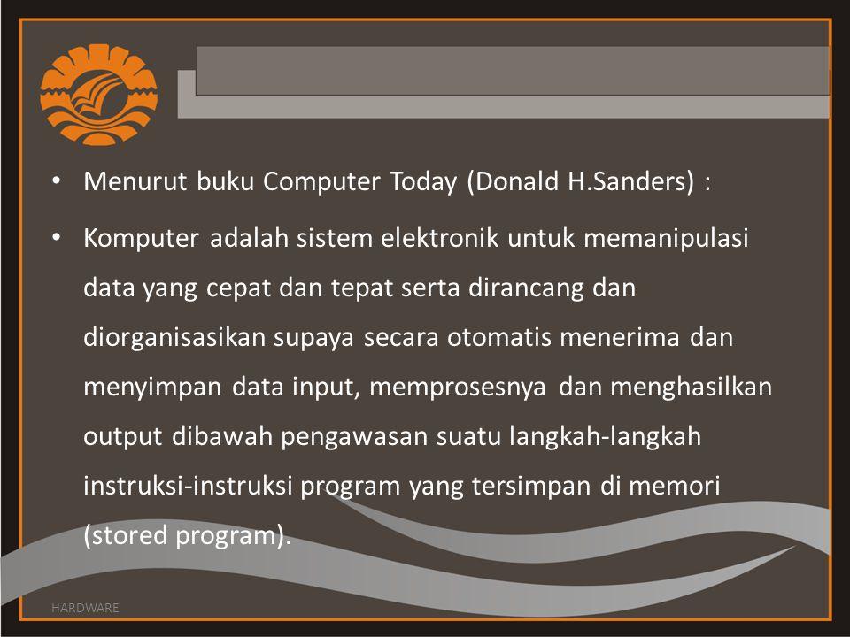 Menurut buku Computer Today (Donald H.Sanders) :