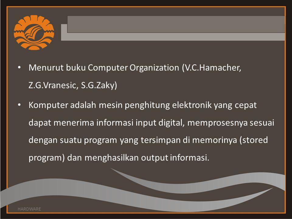 Menurut buku Computer Organization (V. C. Hamacher, Z. G. Vranesic, S