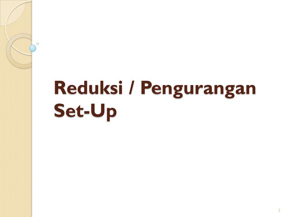 Reduksi / Pengurangan Set-Up