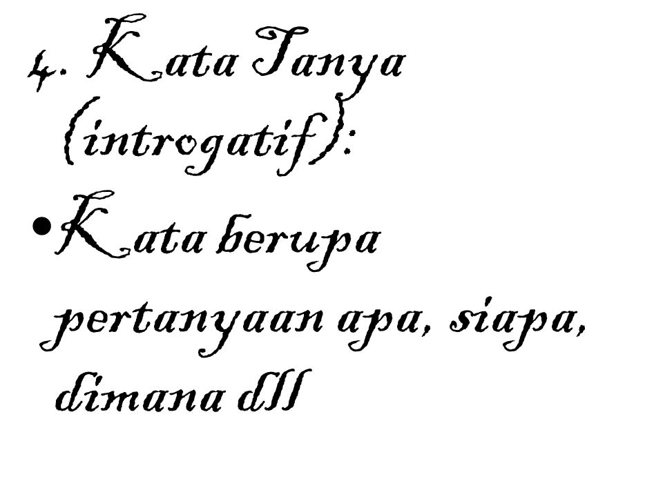 4. Kata Tanya (introgatif):