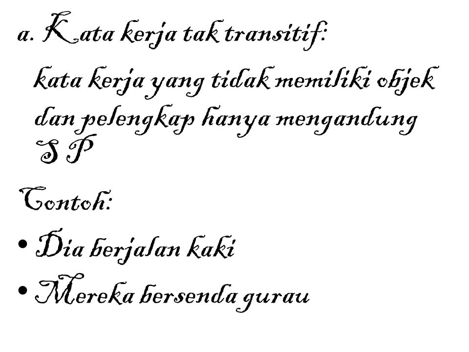 a. Kata kerja tak transitif: