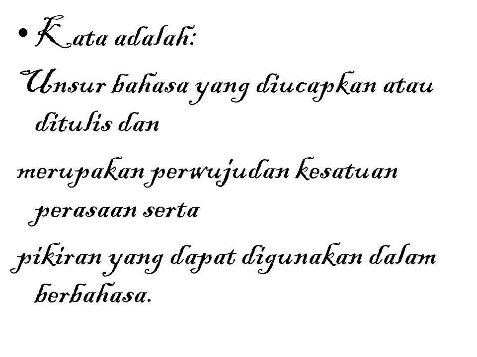Kata adalah: Unsur bahasa yang diucapkan atau ditulis dan. merupakan perwujudan kesatuan perasaan serta.