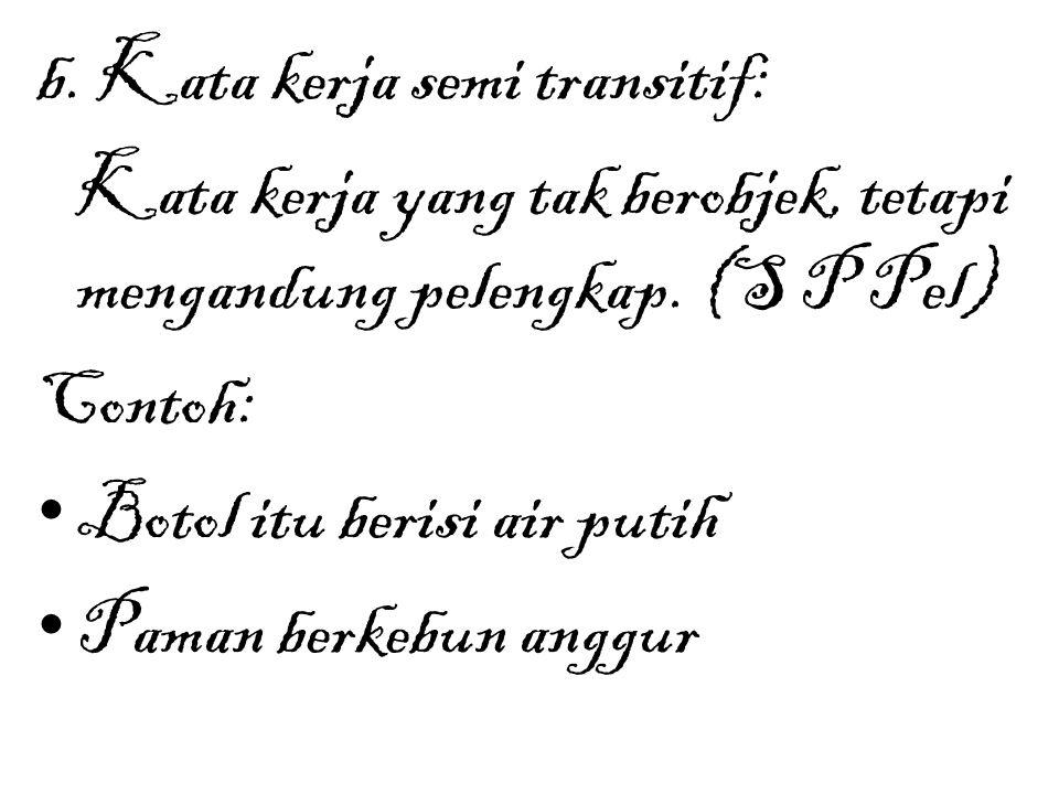 b. Kata kerja semi transitif:
