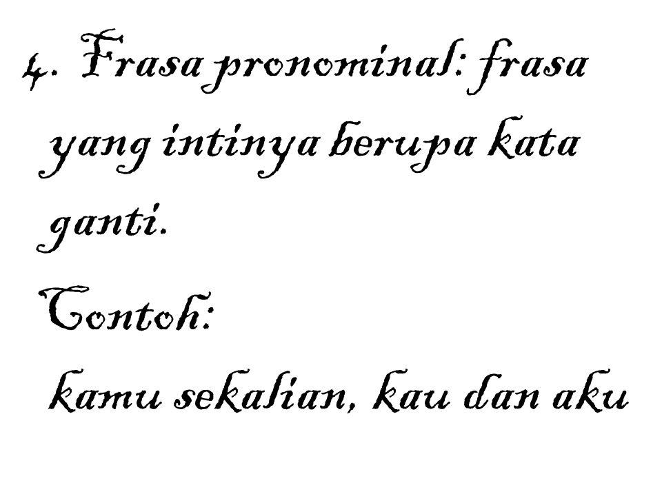 4. Frasa pronominal: frasa yang intinya berupa kata ganti