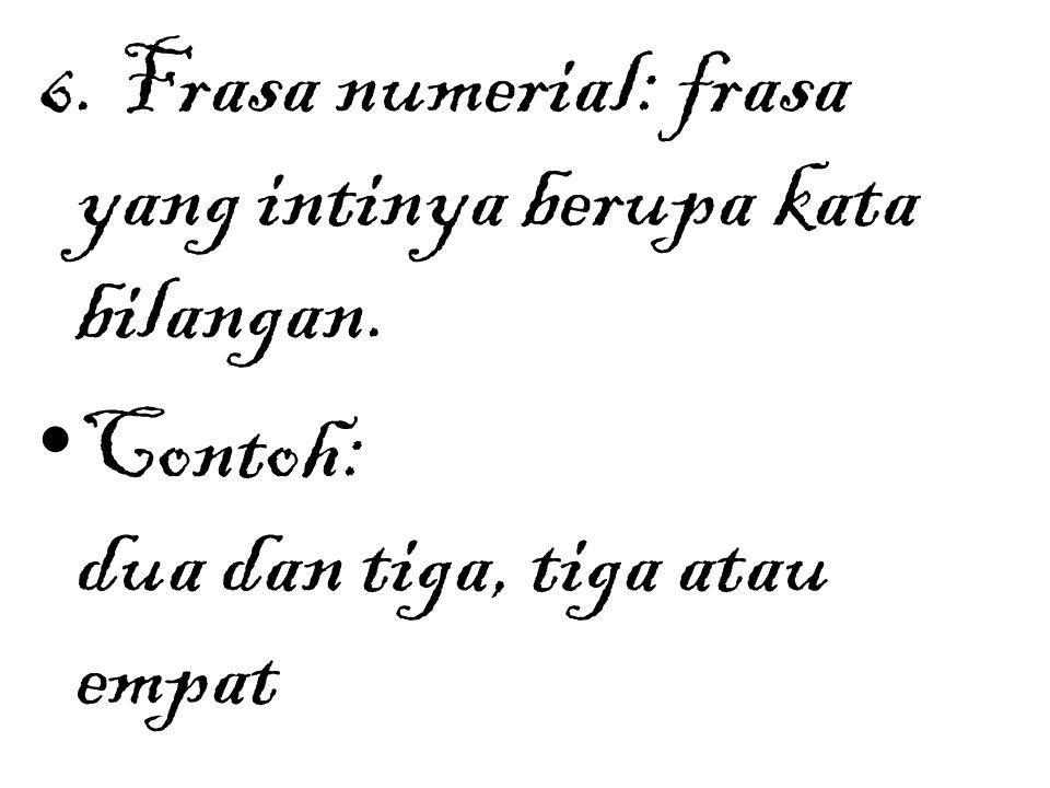 6. Frasa numerial: frasa yang intinya berupa kata bilangan.