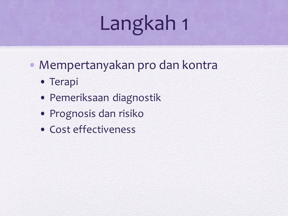 Langkah 1 Mempertanyakan pro dan kontra Terapi Pemeriksaan diagnostik