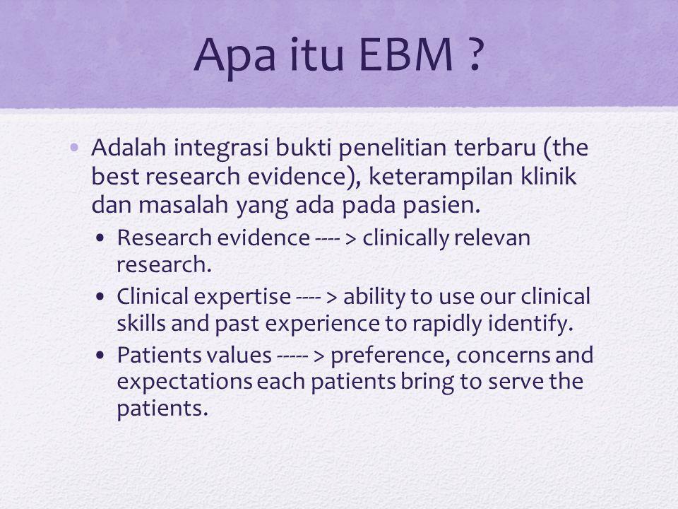 Apa itu EBM Adalah integrasi bukti penelitian terbaru (the best research evidence), keterampilan klinik dan masalah yang ada pada pasien.
