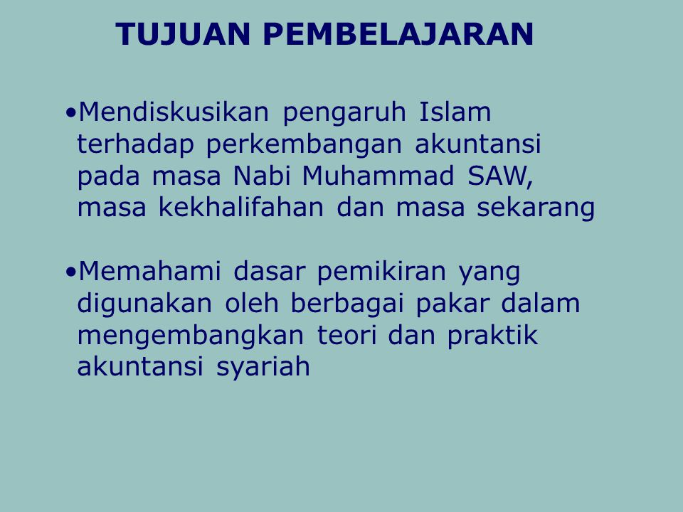 TUJUAN PEMBELAJARAN Mendiskusikan pengaruh Islam terhadap perkembangan akuntansi pada masa Nabi Muhammad SAW, masa kekhalifahan dan masa sekarang.