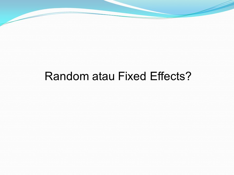 Random atau Fixed Effects