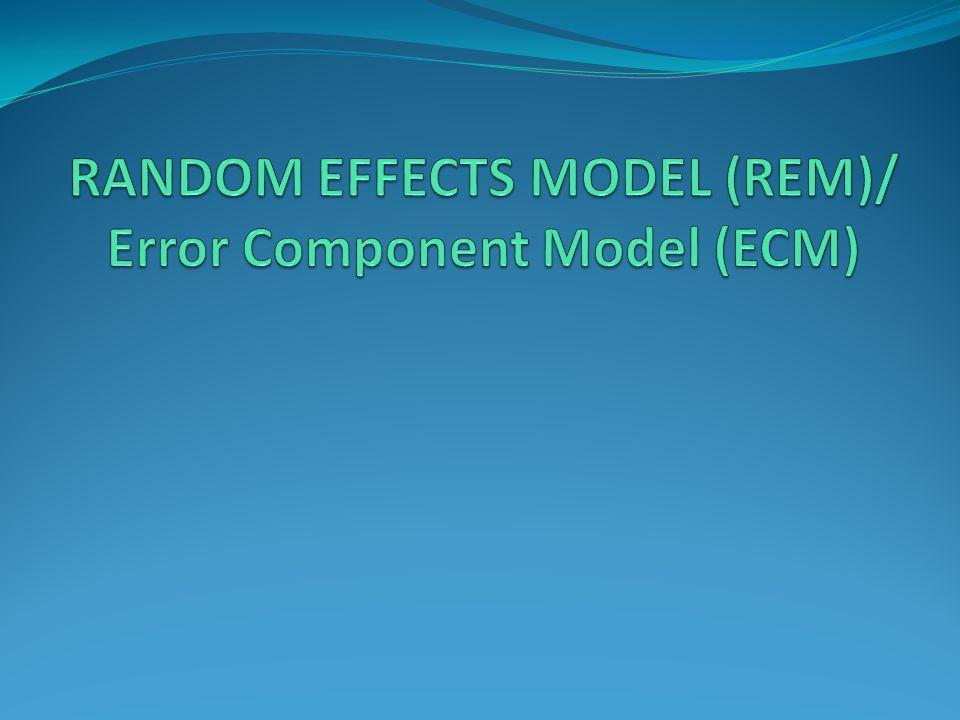 RANDOM EFFECTS MODEL (REM)/ Error Component Model (ECM)