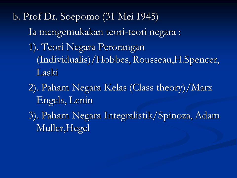 b. Prof Dr. Soepomo (31 Mei 1945) Ia mengemukakan teori-teori negara :
