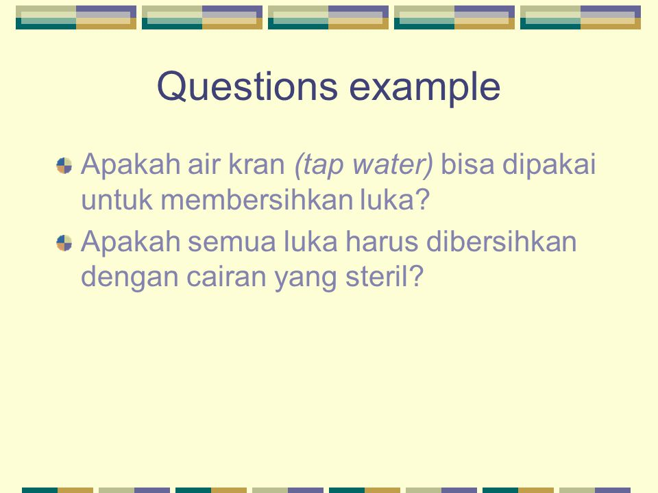 Questions example Apakah air kran (tap water) bisa dipakai untuk membersihkan luka.