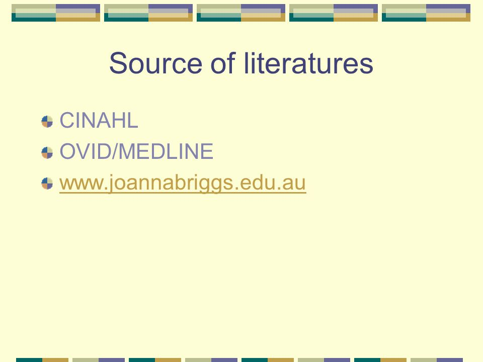 Source of literatures CINAHL OVID/MEDLINE www.joannabriggs.edu.au