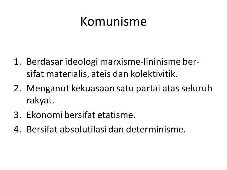 Komunisme Berdasar ideologi marxisme-lininisme ber-sifat materialis, ateis dan kolektivitik. Menganut kekuasaan satu partai atas seluruh rakyat.