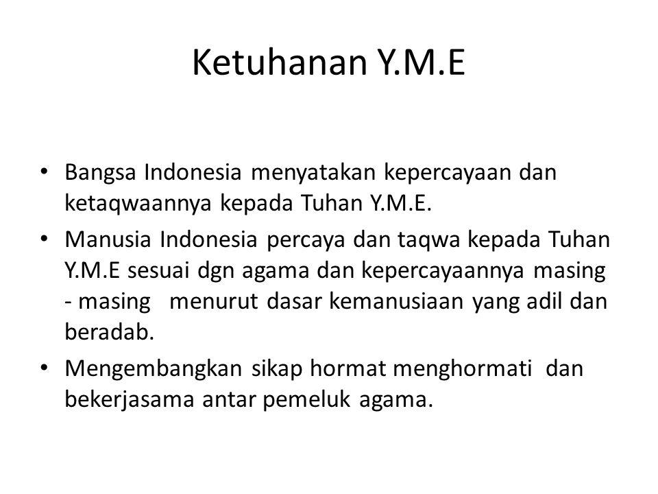 Ketuhanan Y.M.E Bangsa Indonesia menyatakan kepercayaan dan ketaqwaannya kepada Tuhan Y.M.E.