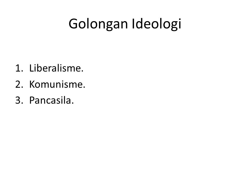 Golongan Ideologi Liberalisme. Komunisme. Pancasila.