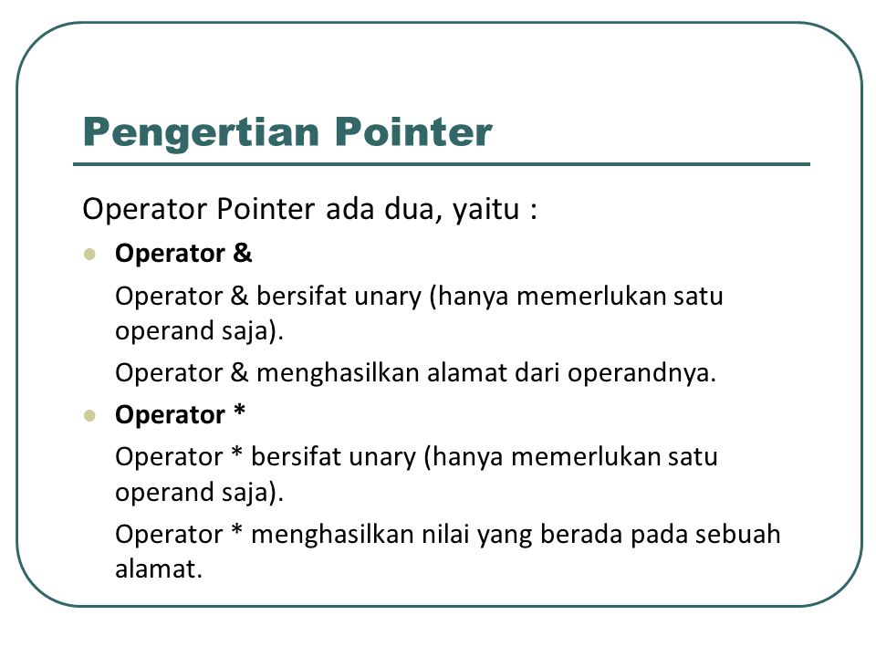 Pengertian Pointer Operator Pointer ada dua, yaitu : Operator &