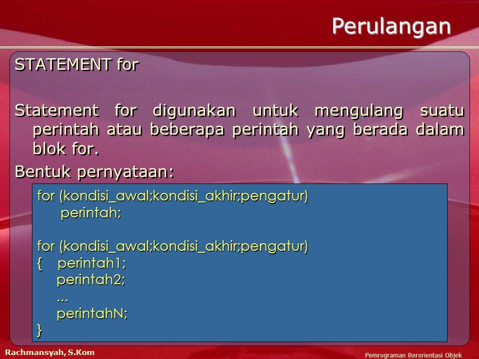 STATEMENT for Statement for digunakan untuk mengulang suatu perintah atau beberapa perintah yang berada dalam blok for.