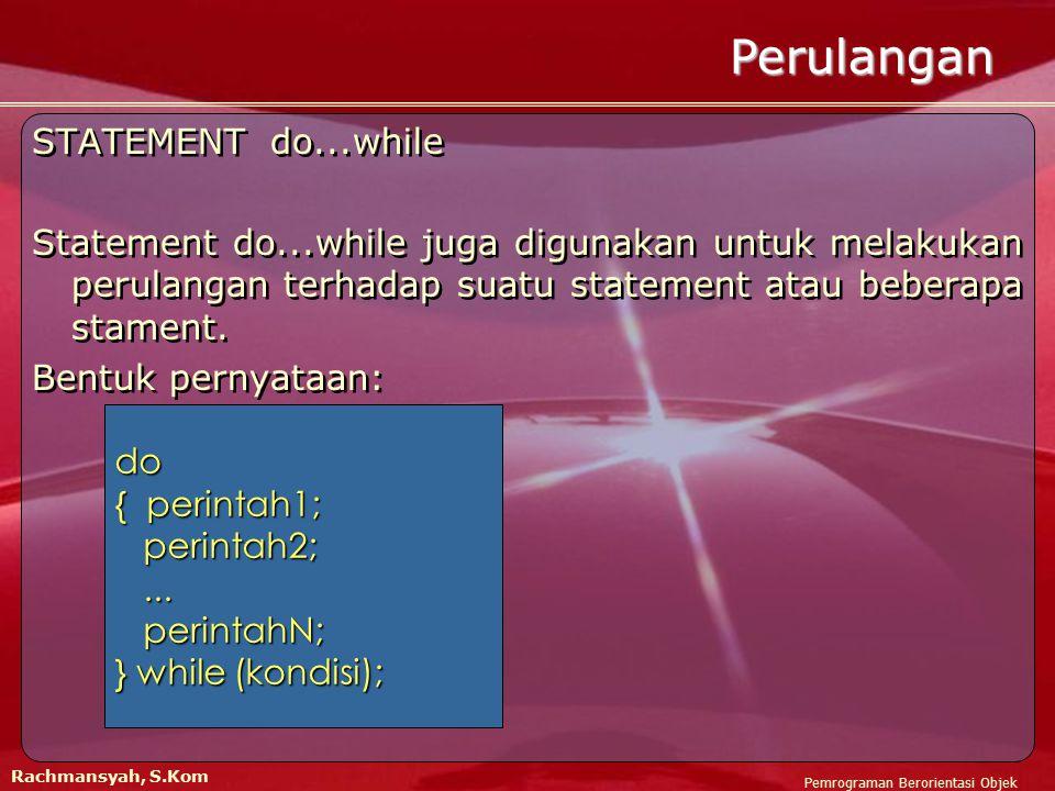 STATEMENT do...while Statement do...while juga digunakan untuk melakukan perulangan terhadap suatu statement atau beberapa stament.